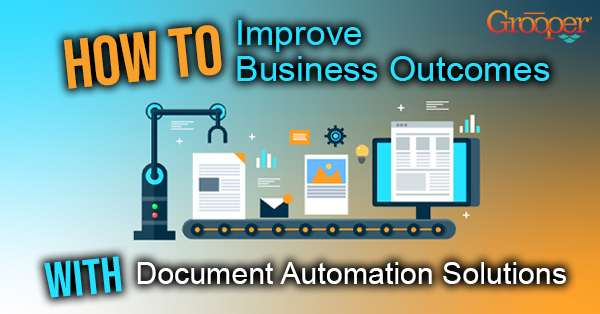 4 Ways to Improve Outcomes with Document Automation Solutions