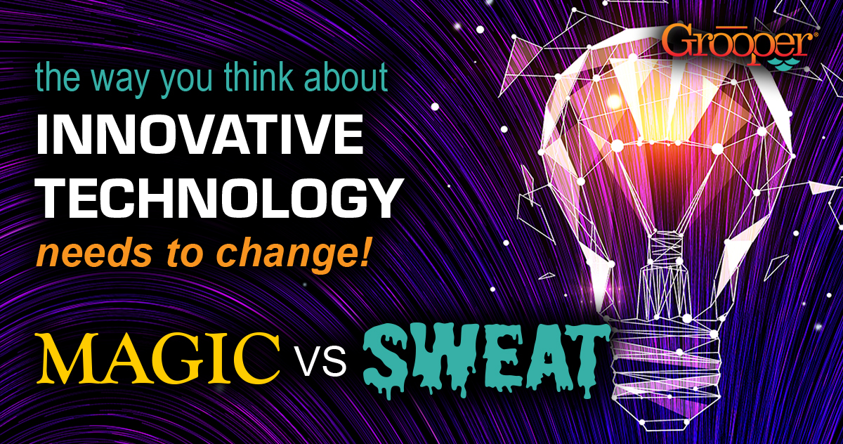 The Way You Think About Innovative Technology Needs to Change: Magic Versus Sweat