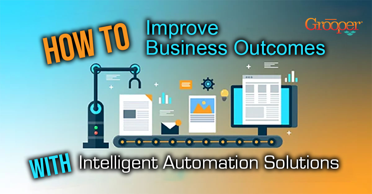 4 Ways to Improve Outcomes with Intelligent Automation Solutions