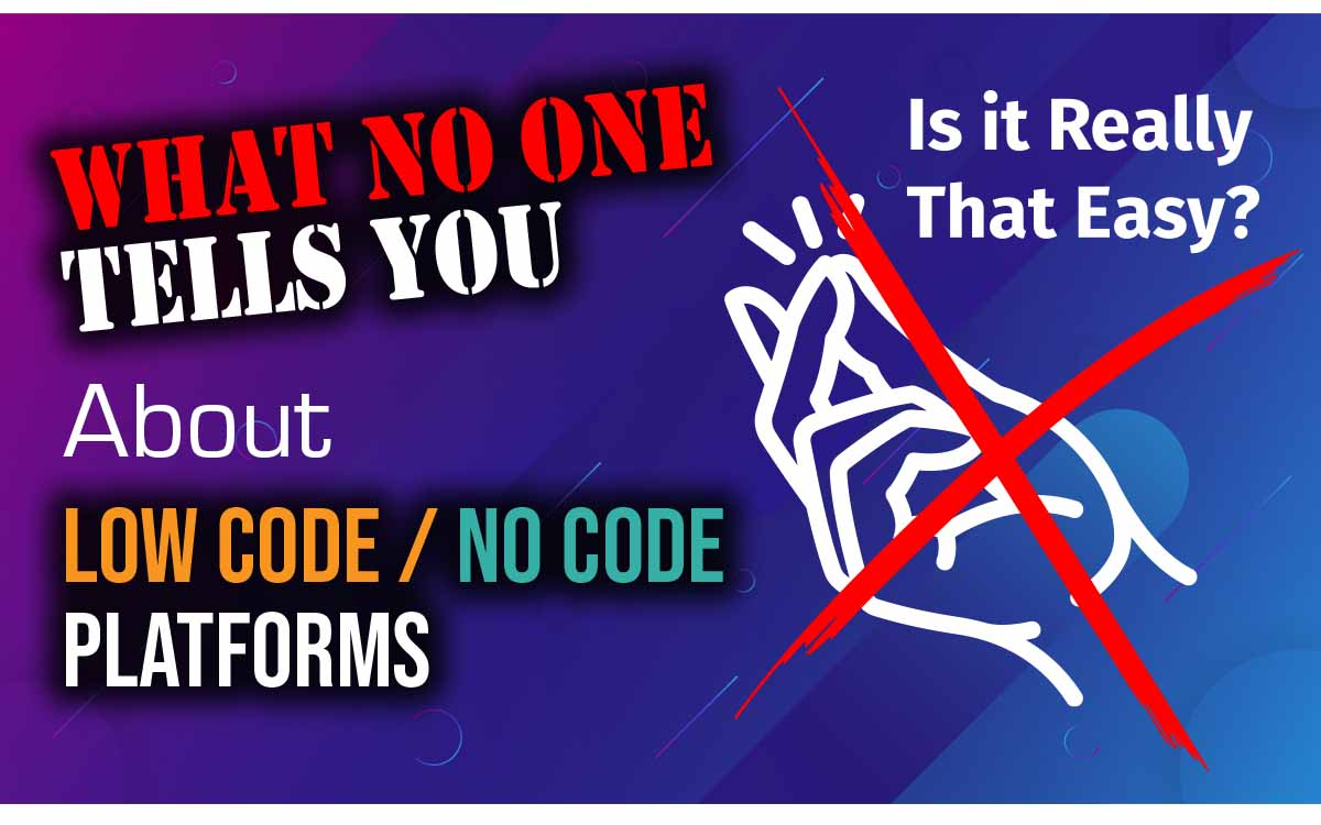 Low Code / No Code Platforms: What No One Tells You